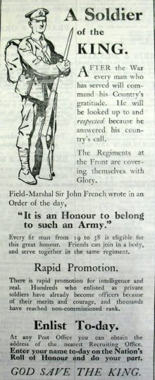 Poster encouraging men to join up has a soldier standing in full dress uniform, pack on his back and with his bayonetted rifle clasped between his two hands in the top left hand corner. The title 'A Soldier of the King' is above writing stating that those who volunteer will be looked up to and respected after the war. Recruits are covering themselves in glory at the front. Field Marshal Sir John French is quoted as saying,