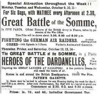 A poster advertising a special attraction throughout the week, on Monday, Tuesday and Wednesday, October 9,10,11 with a matinee every afternoon at 2:30, Great Battle of the Somme, in five parts; official pictures of the British Army in France taken by permission of the War Office. The film will be shown at 2:30, 6:30 and 9:30 pm. On Thursday, Friday and Saturday, as well as this film will be shown Heroes of the Dardanelles in two parts. This depicts the Great Landing at Gallipoli: a fine patriotic drama that will reach the hearts of all. | Hertfordshire Archives and Local Studies